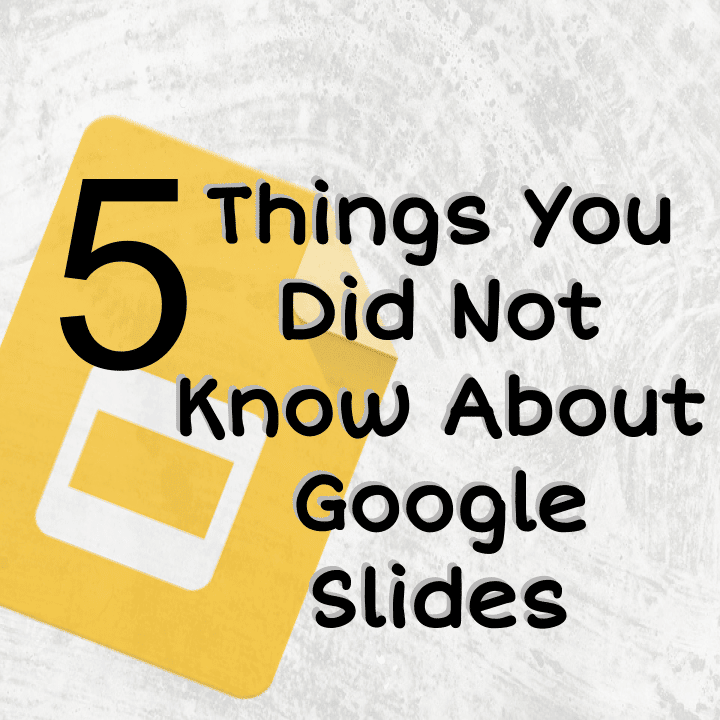 5 Things About Google Slides You Did Not Know