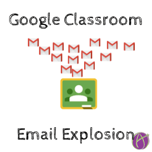 Manage the Google Classroom Email Explosion