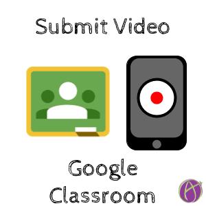 sumbit video to google classroom
