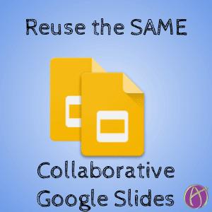 Reuse the SAME collaborative Google Slides