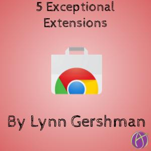 Top 5 Exceptional Extensions by @lynngershman