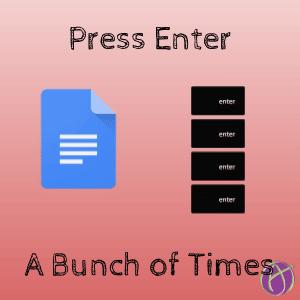 Google Docs: Press Enter a Whole Bunch of Times