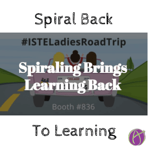 Spiraling Brings Learning Back – From #ISTELadiesRoadTrip
