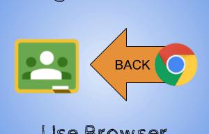 google classroom use browser back arrow