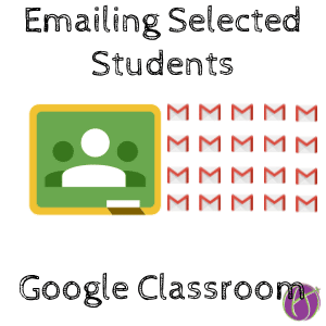 Google Classroom: Email Selected Students