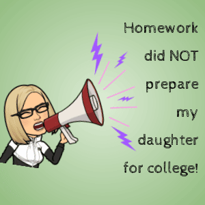 Homework did not prepare my daughter for college.