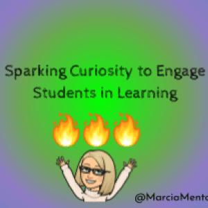 Sparking Curiosity to Engage Students in Learning with @MarciaMentor