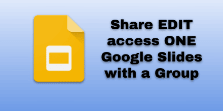 Share edit access for ONE Google Slides with all of the students