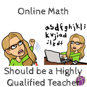 Online math should be a highly qualified teacher