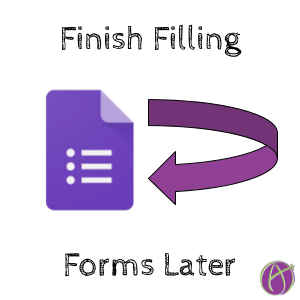Google Forms: Finish Filling Out Later