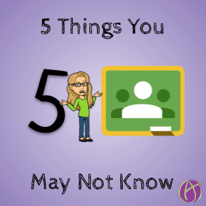 5 Things you may not know about Google Classroom