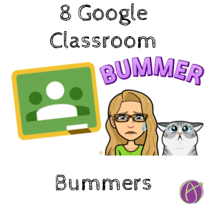 8 google classroom bummers