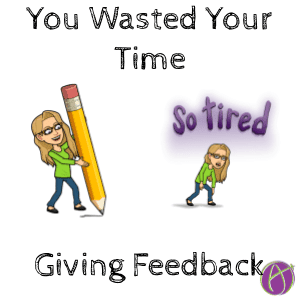 You wasted your time giving feedback