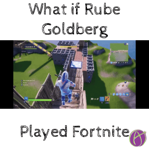 what if rube goldberg played fortnite