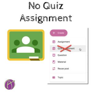 Google Classroom: Do NOT Use Quiz Assignment