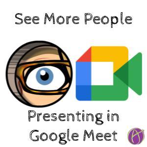 Google Meet: When Presenting See More People