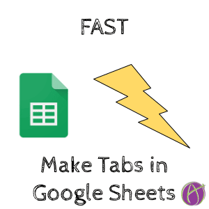Make Tabs FAST in Google Sheets