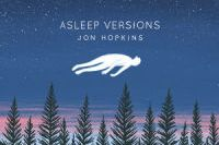 Asleep Versions - Jon Hopkins