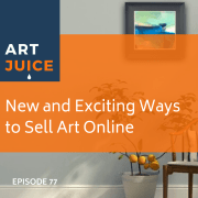 Art Juice podcast New Ways to sell Art Online