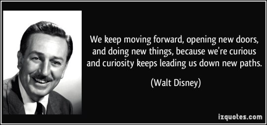 quote-we-keep-moving-forward-opening-new-doors-and-doing-new-things-because-we-re-curious-and-walt-disney-51426
