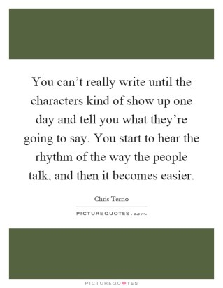 you-cant-really-write-until-the-characters-kind-of-show-up-one-day-and-tell-you-what-theyre-going-quote-1