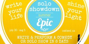 Summer Solo Showdown: Create a Comedy or Solo Show in 6 Days @ The Lighthouse Studio | Emeryville | California | United States