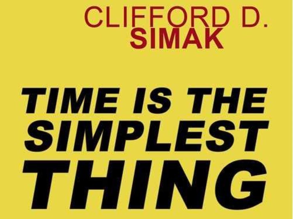 """Time is the Simplest Thing"" by Clifford Simak (1977)"