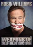 Robin Williams-Weapons of Self Destruction
