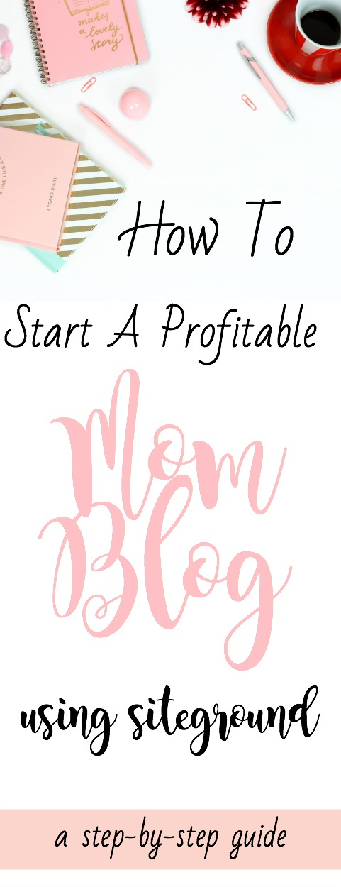 step by step guide to start a profitable mom blog using SiteGround