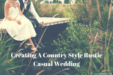 Creating A Country Style Rustic Casual Wedding