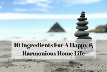 10 Ingredients For A Happy & Harmonious Home Life
