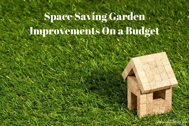 Space Saving Garden Improvements On a Budget