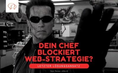 Geschäftsleitung blockiert Web-Strategie? Letzte Lösung