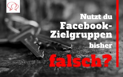 Nutzt du Facebook-Zielgruppen bisher falsch?