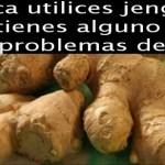 Nunca use jengibre si usted tiene alguna de estas condiciones, puede causar serios problemas de salud