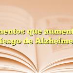 3 alimentos que aumentan el riesgo de Alzheimer