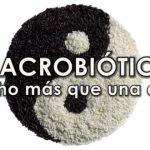 ¿Conoces la Alimentación Macrobiótica?: FUENTE DE SALUD!