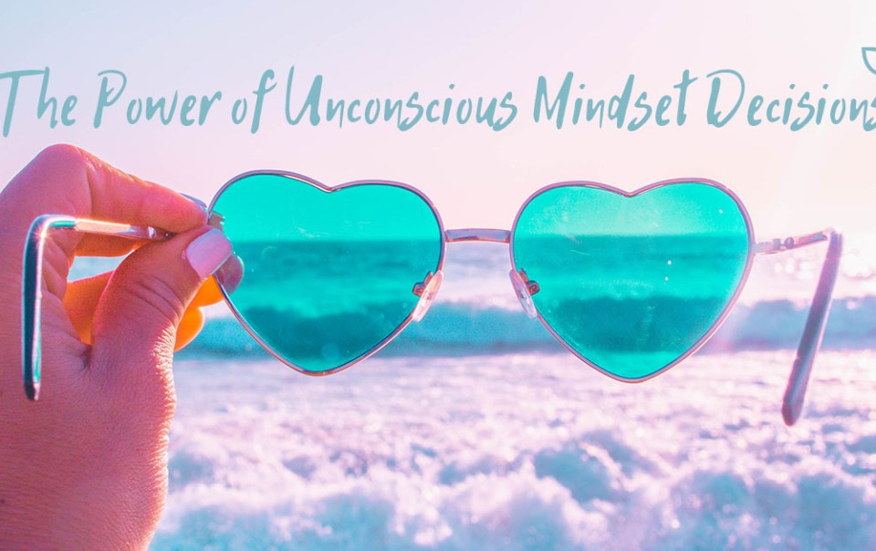 The Power of Unconscious Mindset Decisions