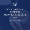 Why you'll always procrastinate until you get clear