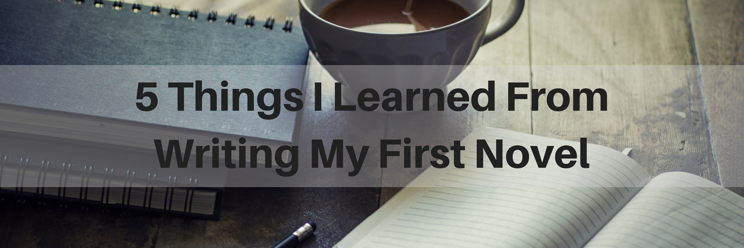 5 Things I Learned From Writing My First Novel