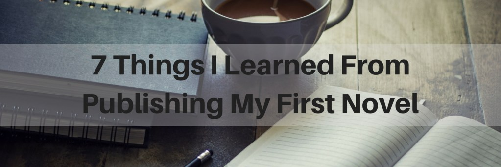 7 Things I Learned from Publishing My First Novel
