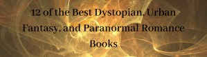 12 of the Best Dystopian, Urban Fantasy, and Paranormal Romance Books