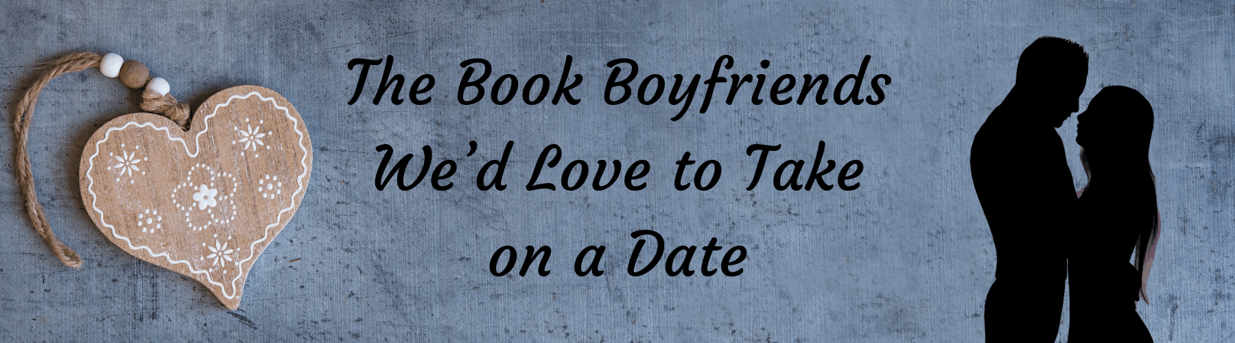 The Book Boyfriends We'd Love to Take on a Date