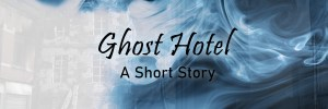 Ghost Hotel (Free Short Story)