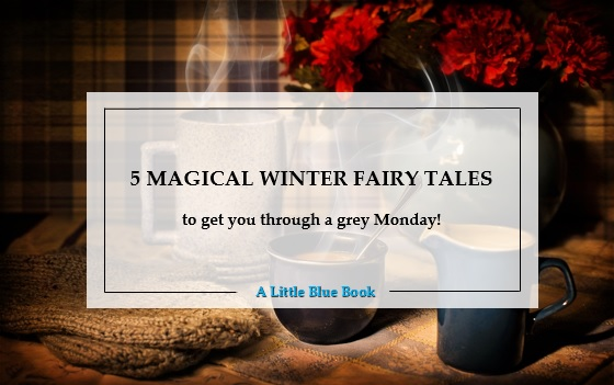5 magical winter fairy tales to get you through a grey Monday