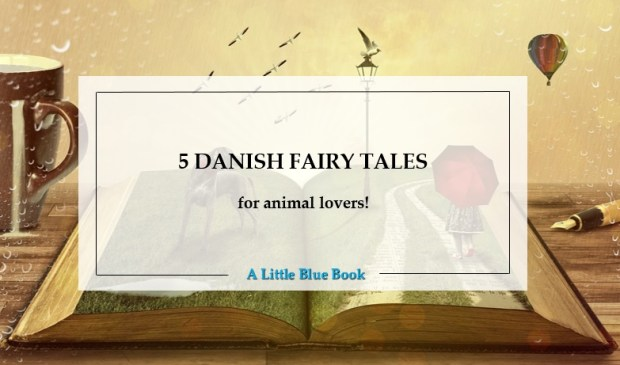 5 Danish Fairy Tales for Animal Lovers