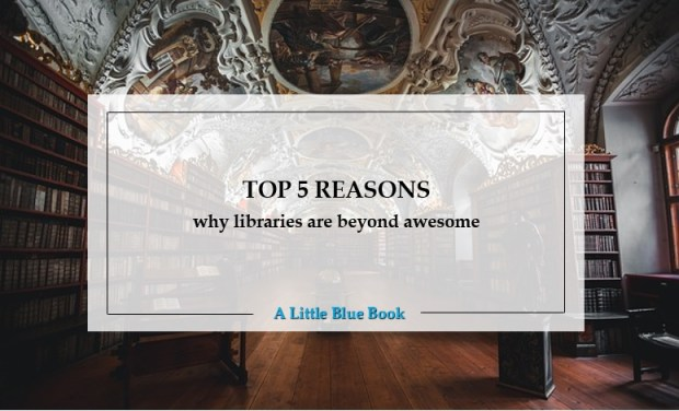 top 5 reasons why libraries are beyond awesome