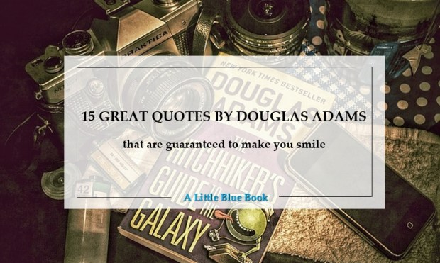 15 great quotes by Douglas Adams that are guaranteed to make you smile!