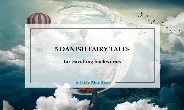 5 Danish fairy tales for travelling bookworms