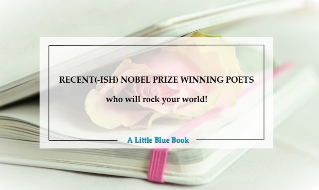 Recent(-ish) Nobel Prize Winning Poets who will rock your world